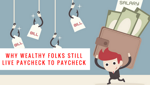 Why Wealthy Folks Still Live Paycheck to Paycheck