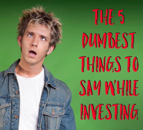 #TBT: The 5 Dumbest Things to Say When Investing