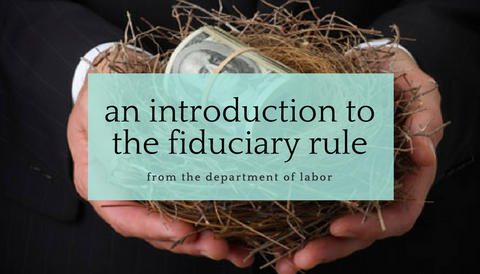 An Introduction to the D.O.L. Fiduciary Rule