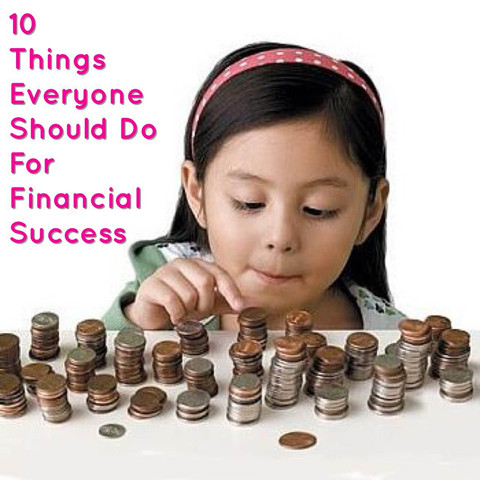 10 Things Everyone Should Do For Financial Success