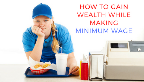 How to Gain Wealth While Making Minimum Wage