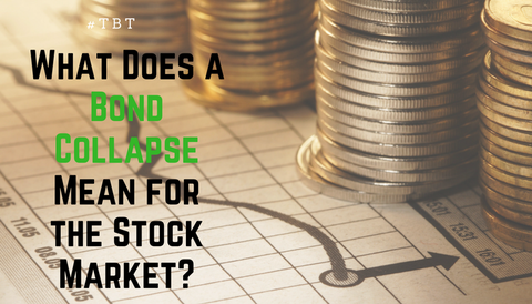 #TBT: What Does a Bond Collapse Mean for the Stock Market?