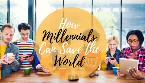 How Millennials Can Save the World