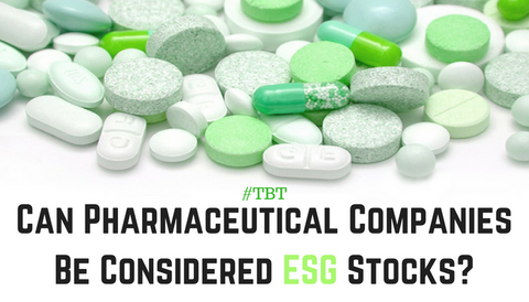 #TBT: Can Pharmaceutical Companies Be Considered ESG Stocks?