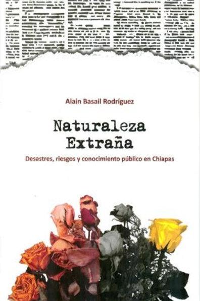 Naturaleza extraña. Desastres, riesgos y conocimiento público en Chiapas