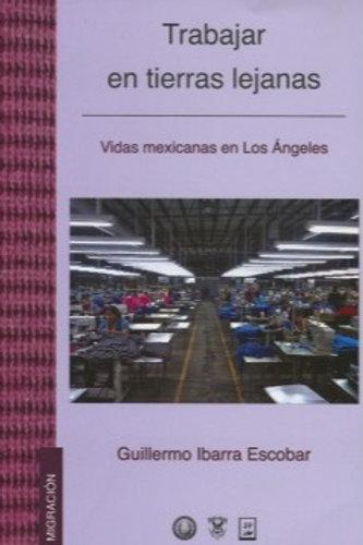 Trabajar en tierras lejanas, vidas mexicanas en Los Ángeles