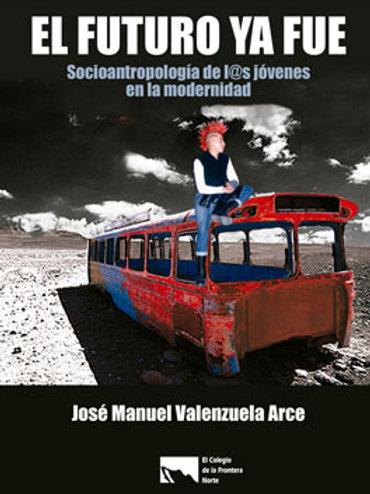El futuro ya fue, socioantropología de l@s jóvenes en la modernidad