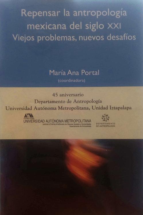 Repensar la antropología mexicana del sigloXXI Viejos problemas, nuevos desafíos