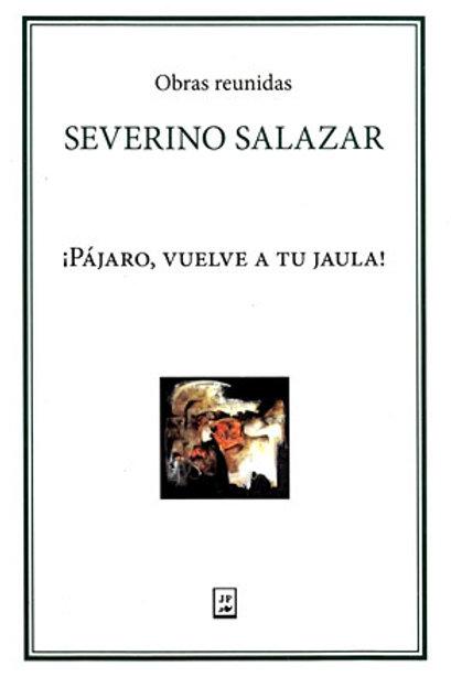Severino Salazar ¡Pájaro vuelve a tu jaula!