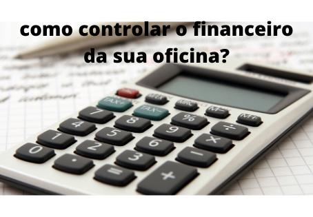 8 dicas para organizar o financeiro da sua oficina mecânica