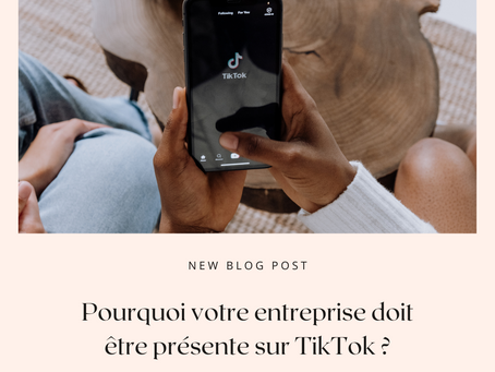 Pourquoi votre entreprise doit être présente sur TikTok ?