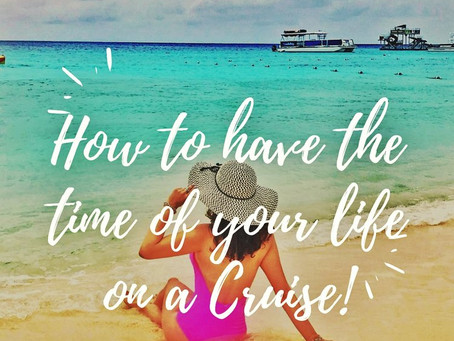 How to Have the Time of Your Life on a Cruise!!