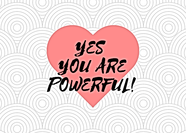 YES YOU ARE POWERFUL!.png