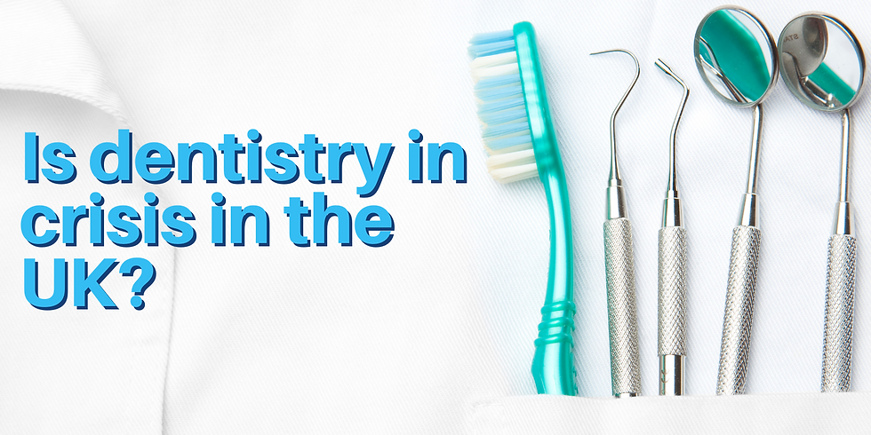 Is dentistry in crisis in the UK?