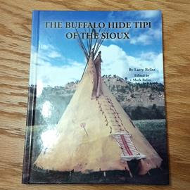 The Buffalo Hide Tipi of the Sioux by Larry Belitz