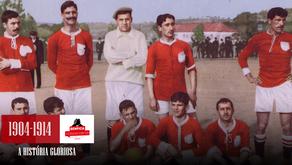 A História Gloriosa - #1 A fundação e os primeiros anos | 1904-1914