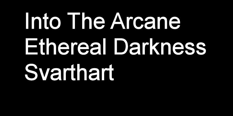 Into The Arcane - Ethereal Darkness - Svarthart