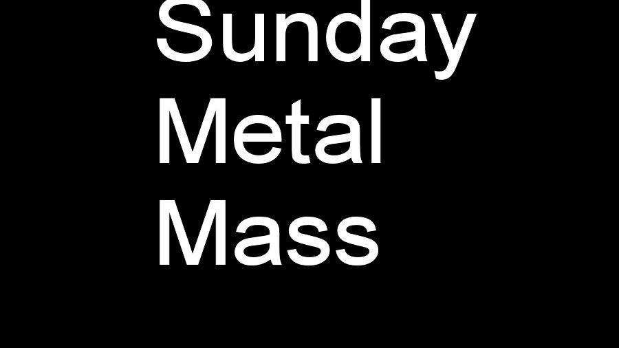 Sunday Metal Mass