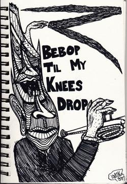 Bebop Til' My Knees Drop