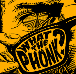What... the... PHONK?
