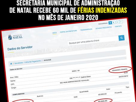 SECRETÁRIA MUNICIPAL DE ADMINISTRAÇÃO DE NATAL RECEBE 60 MIL DE FÉRIAS INDENIZADAS NO MÊS DE JANEIRO