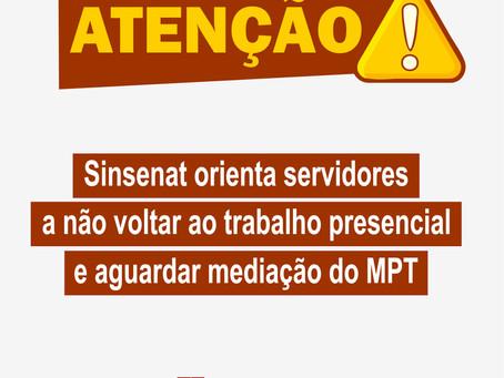 Sinsenat orienta servidores a não voltar ao trabalho presencial e aguardar mediação do MPT