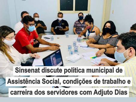 Sinsenat discute a política municipal de Assistência Social e condições de trabalho com Adjuto Dias