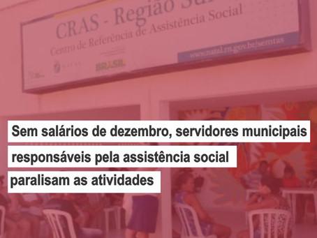 Sem salários de dezembro, servidores da assistência social em Natal paralisam as atividades