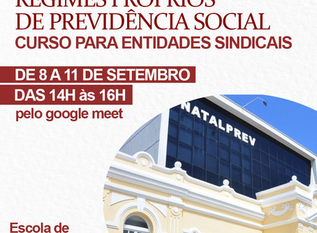 ESCOLA DE FORMAÇÃO DO SINSENAT PROMOVE CURSO SOBRE OS REGIMES PRÓPRIOS DE PREVIDÊNCIA SOCIAL