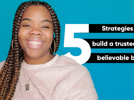 5 Things You Need To Build A Trusted and Believable brand