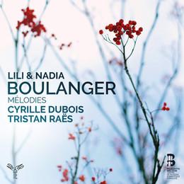 Lili & Nadia Boulanger : Mélodies - Cyrille Dubois & Tristan Raës