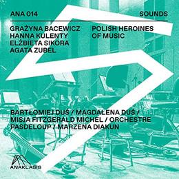 Héroïnes polonaises - Sikora, Bacewicz, Kulenty et Zubel par l'Orchestre Pasdeloup et Marzena Diakun