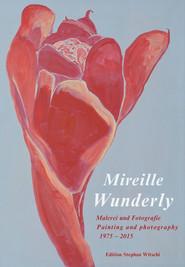 Mireille Wunderly. Malerei und Fotografie 1975 – 2015