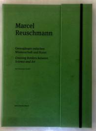 Marcel Reuschmann. Grenzgänger zwischen Wissenschaft und Kunst