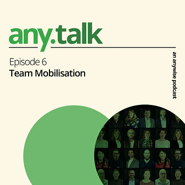 Any.Talk Podcast Episode 6 - Team Mobilisation