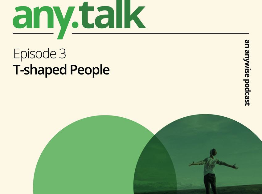 Any.Talk Podcast Episode 3 - T-Shaped People