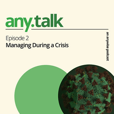 Any.Talk Podcast Episode 2 - Managing During A Crisis