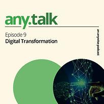 Any.Talk Podcast Episode 9 - Digital Transformation
