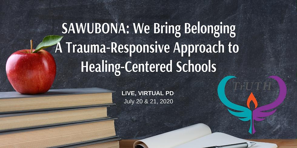 SAWUBONA: We Bring Belonging A Trauma-Responsive Approach to Healing-Centered Schools