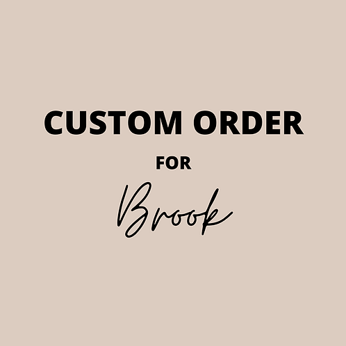 CUSTOM ORDER for Brook