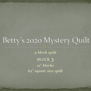 Betty's 2020 Mystery Quilt - - Block Three Presentation