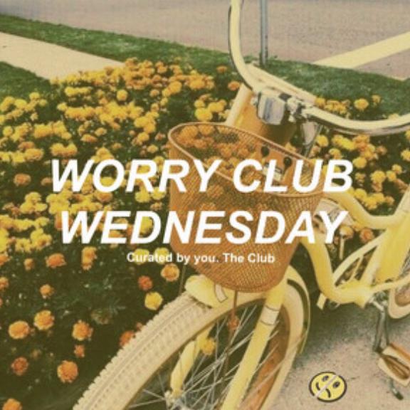 Worry Club Wednesday Playlist