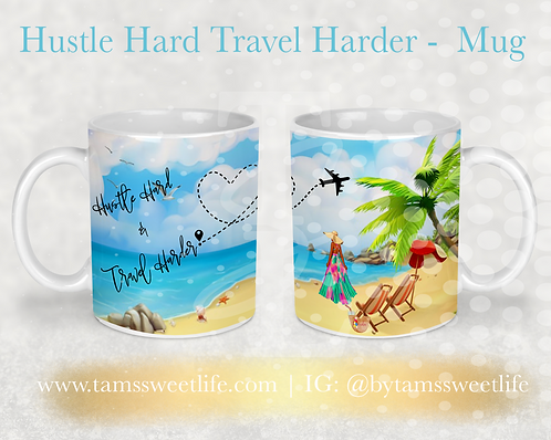 Hustle Hard, Travel Harder Mug