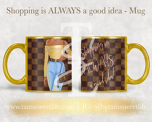 Shopping is ALWAYS  a Good Idea Mug