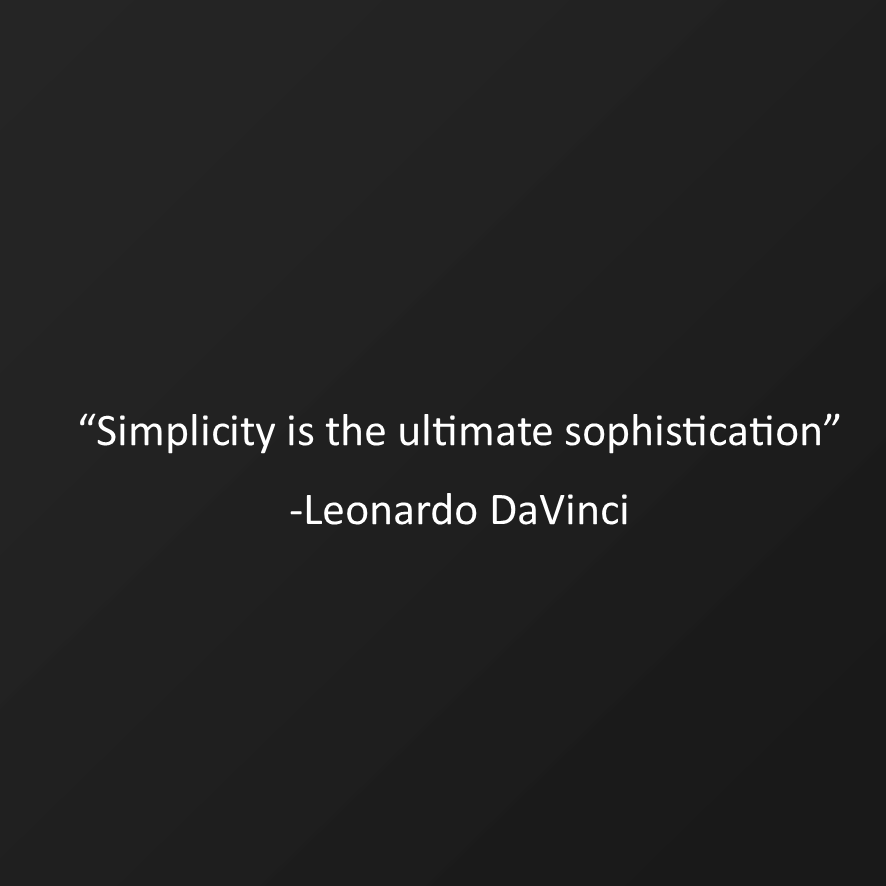 Simplicity is the ultimate sophisticatio