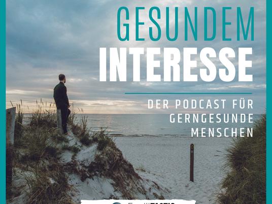 Podcast: Von gesundem Interesse