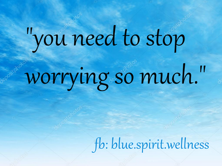 """The best thing someone has ever said to me - """"you need to stop worrying so much"""", and why..."""