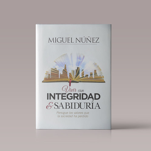Vivir Con Integridad y Sabiduria | Autor: Miguel Núñez