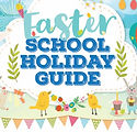 Easter School Holiday Guide