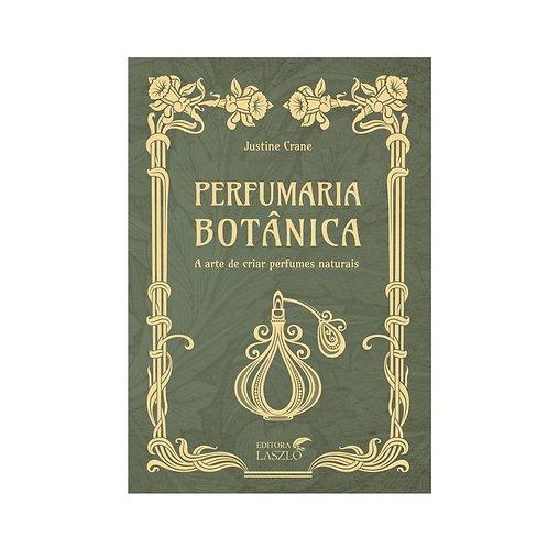 Livro Perfumaria Botânica - A Arte de Criar Perfumes Naturais